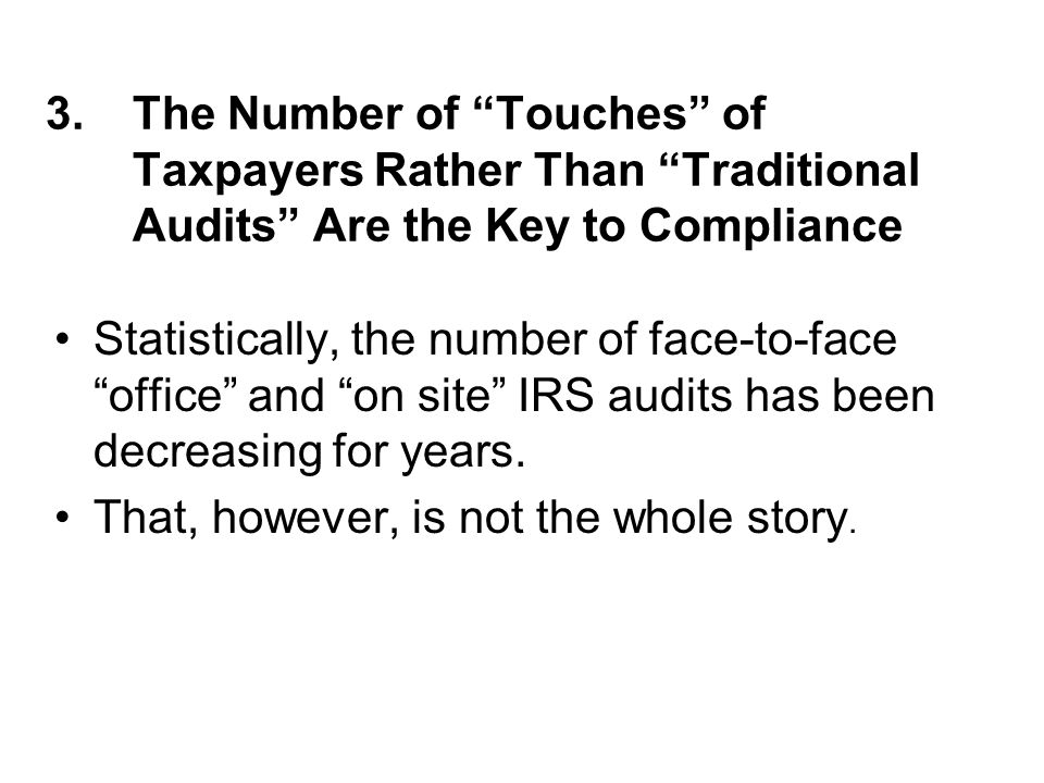 "3.The Number of ""Touches"" of Taxpayers Rather Than ""Traditional Audits"" Are the Key to Compliance Statistically, the number of face-to-face ""office"" a"