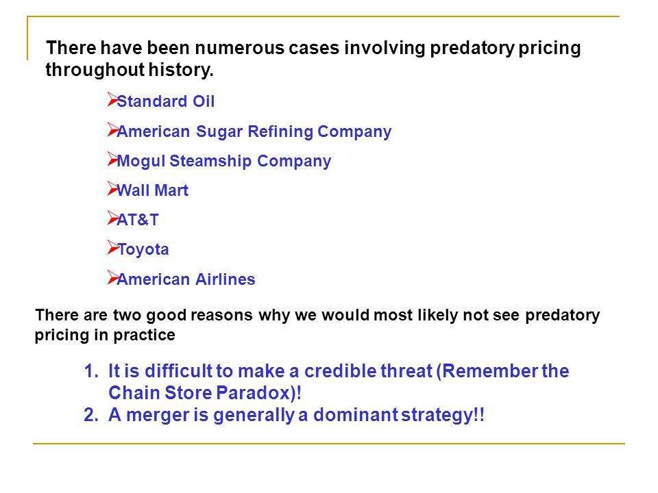 There have been numerous cases involving predatory pricing throughout history. There are two good reasons why we would most likely not see predatory p