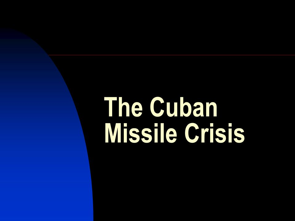 The Cuban Missile Crisis: http://www.youtube.com/watch?v= 56lg2ET-HcE&feature=related http://www.youtube.com/watch?v= 56lg2ET-HcE&feature=related