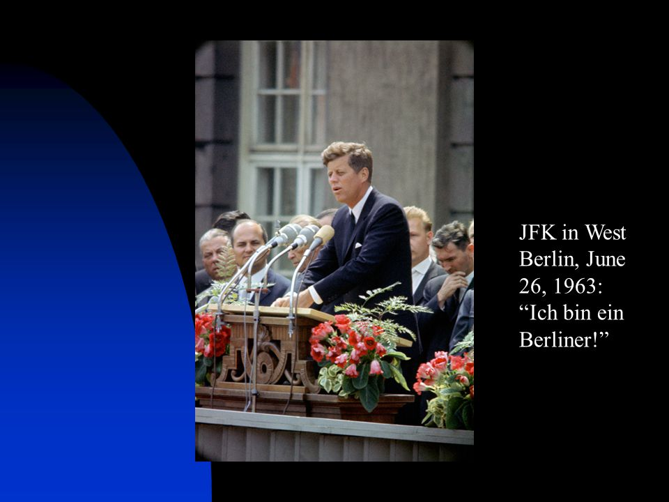"""JFK in West Berlin, June 26, 1963: """"Ich bin ein Berliner!"""""""