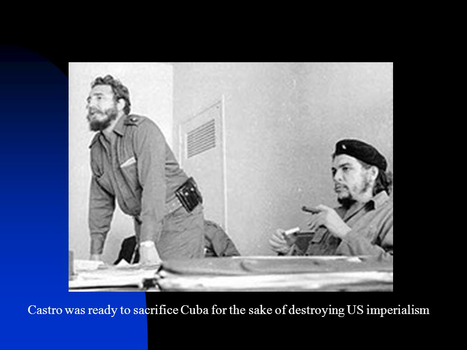 Castro was ready to sacrifice Cuba for the sake of destroying US imperialism