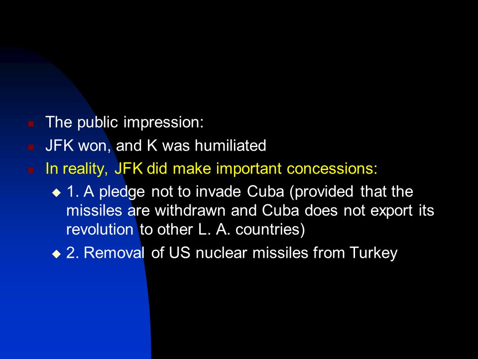 The public impression: JFK won, and K was humiliated In reality, JFK did make important concessions:  1.