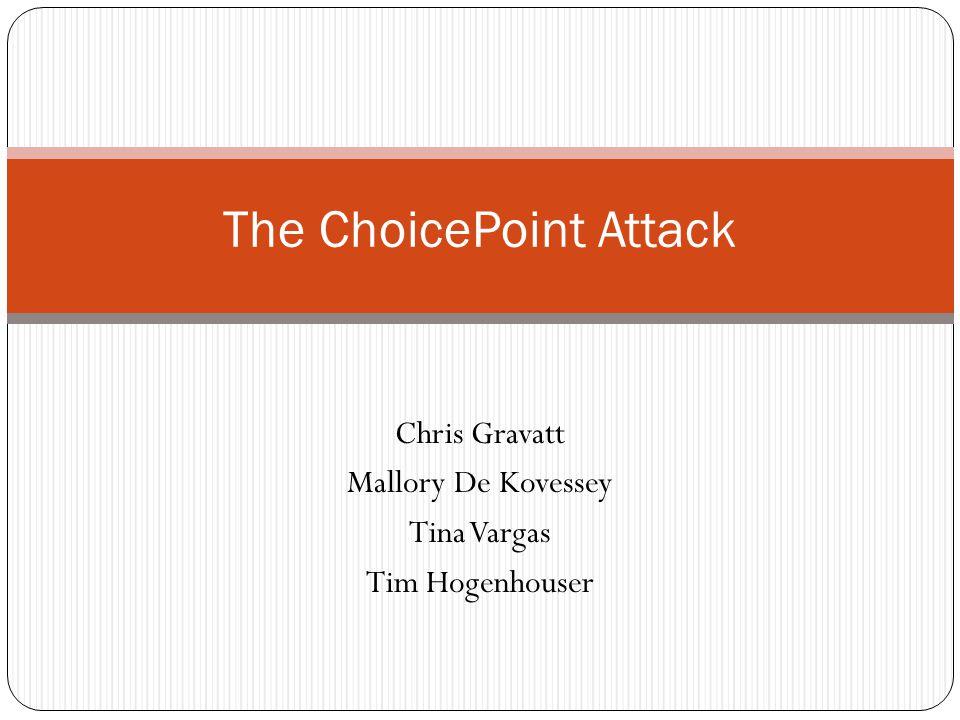 Chris Gravatt Mallory De Kovessey Tina Vargas Tim Hogenhouser The ChoicePoint Attack