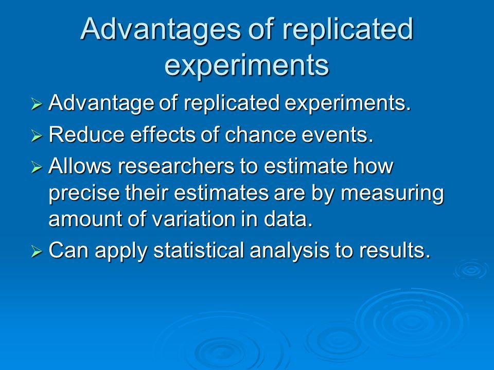 Advantages of replicated experiments  Advantage of replicated experiments.