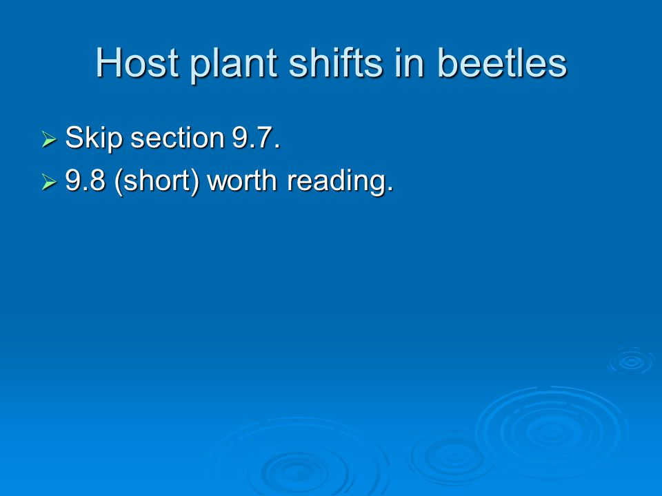 Host plant shifts in beetles  Skip section 9.7.  9.8 (short) worth reading.