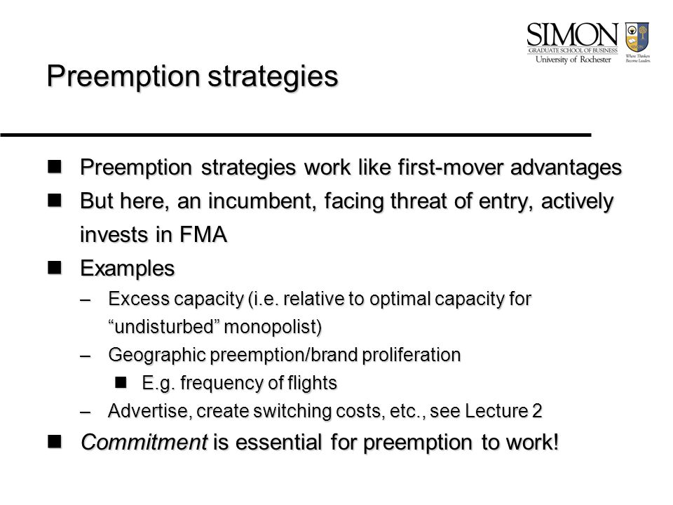 Preemption strategies Preemption strategies work like first-mover advantages Preemption strategies work like first-mover advantages But here, an incum