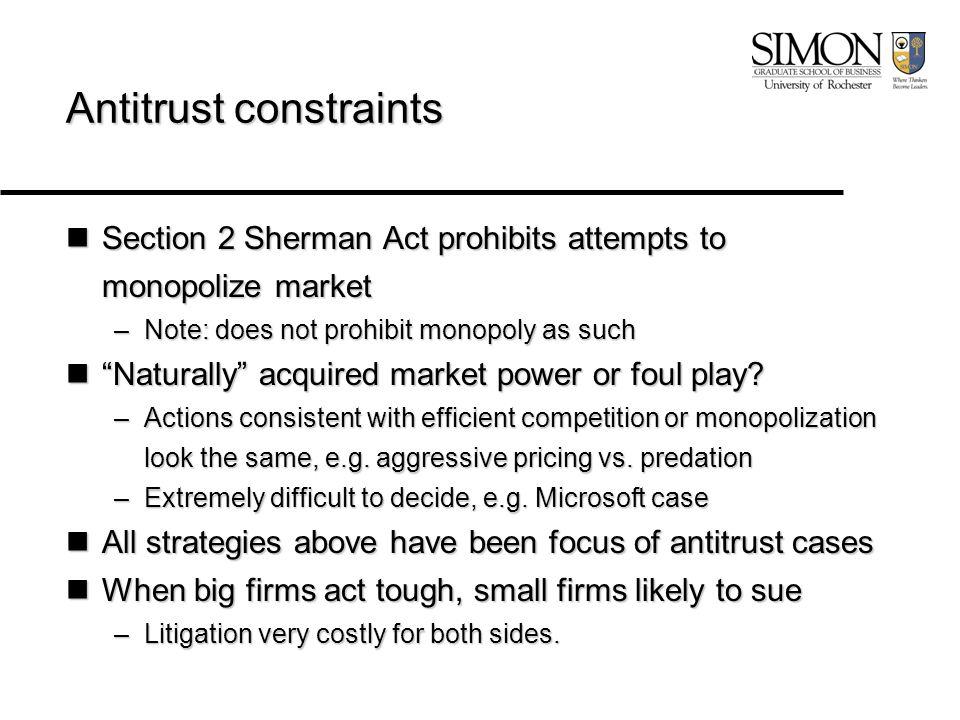 Antitrust constraints Section 2 Sherman Act prohibits attempts to monopolize market Section 2 Sherman Act prohibits attempts to monopolize market –Not