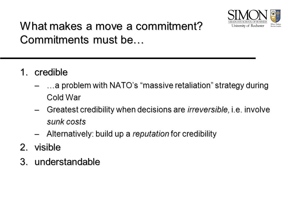 """What makes a move a commitment? Commitments must be… 1.credible –…a problem with NATO's """"massive retaliation"""" strategy during Cold War –Greatest credi"""