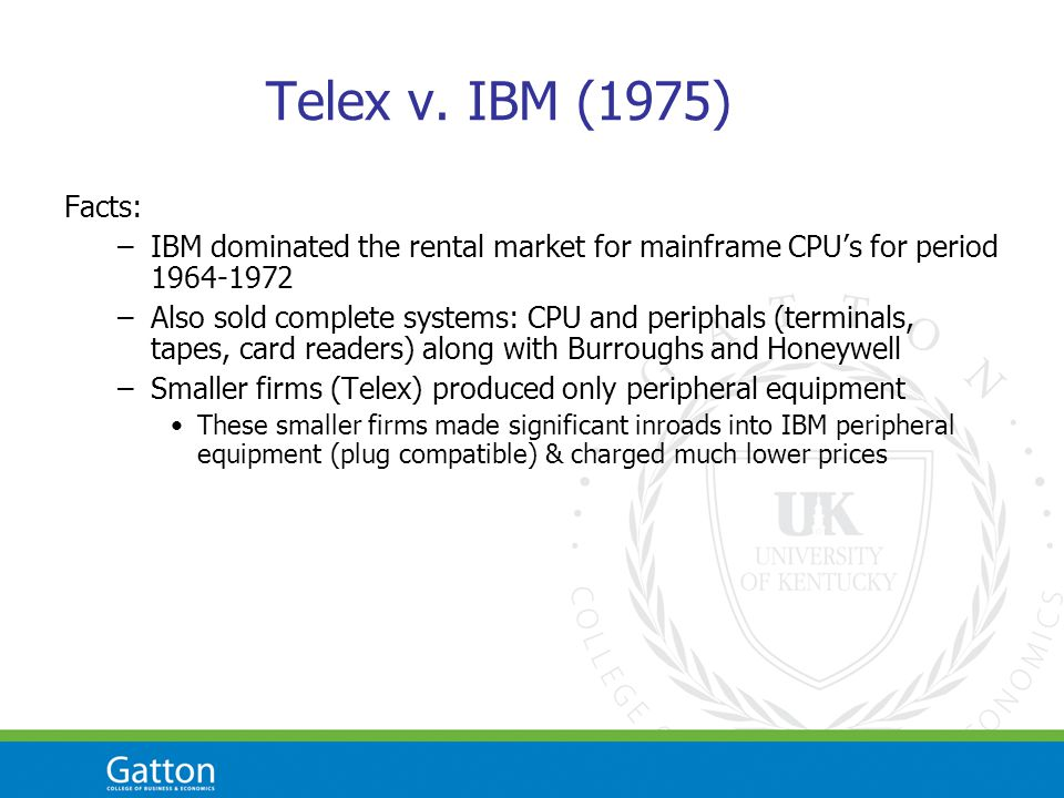 Telex v. IBM (1975) Facts: –IBM dominated the rental market for mainframe CPU's for period 1964-1972 –Also sold complete systems: CPU and periphals (t