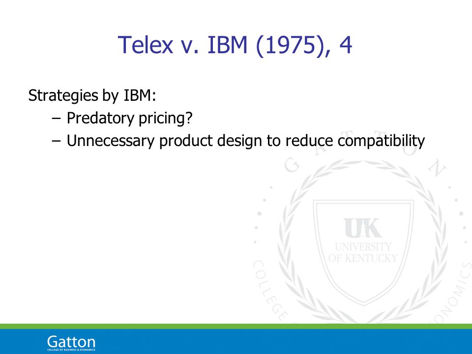 Telex v. IBM (1975), 4 Strategies by IBM: –Predatory pricing? –Unnecessary product design to reduce compatibility