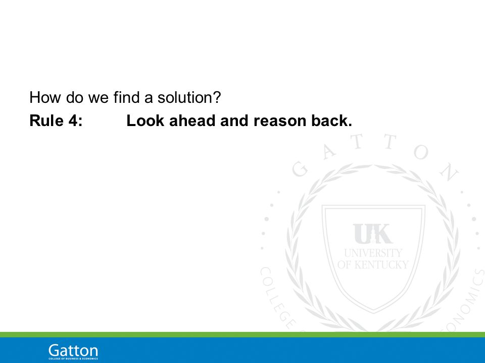 How do we find a solution Rule 4:Look ahead and reason back.