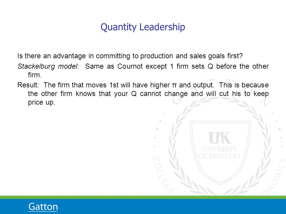 Quantity Leadership Is there an advantage in committing to production and sales goals first.