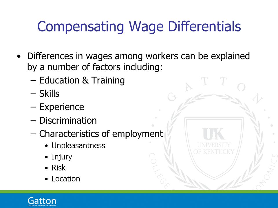 Compensating Wage Differentials Differences in wages among workers can be explained by a number of factors including: –Education & Training –Skills –E