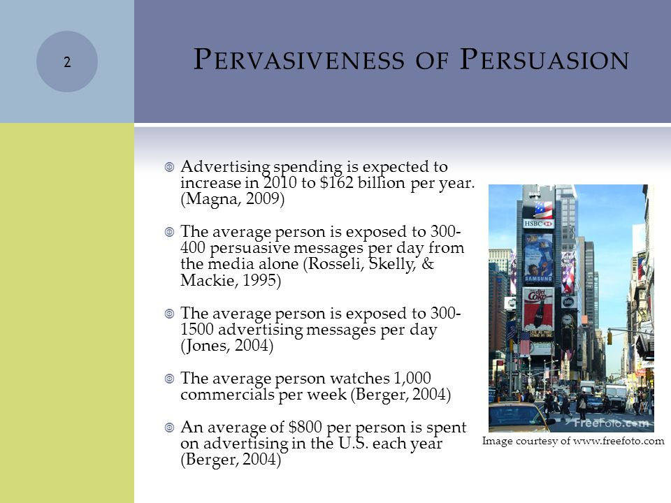 P ERVASIVENESS OF P ERSUASION  Advertising spending is expected to increase in 2010 to $162 billion per year.
