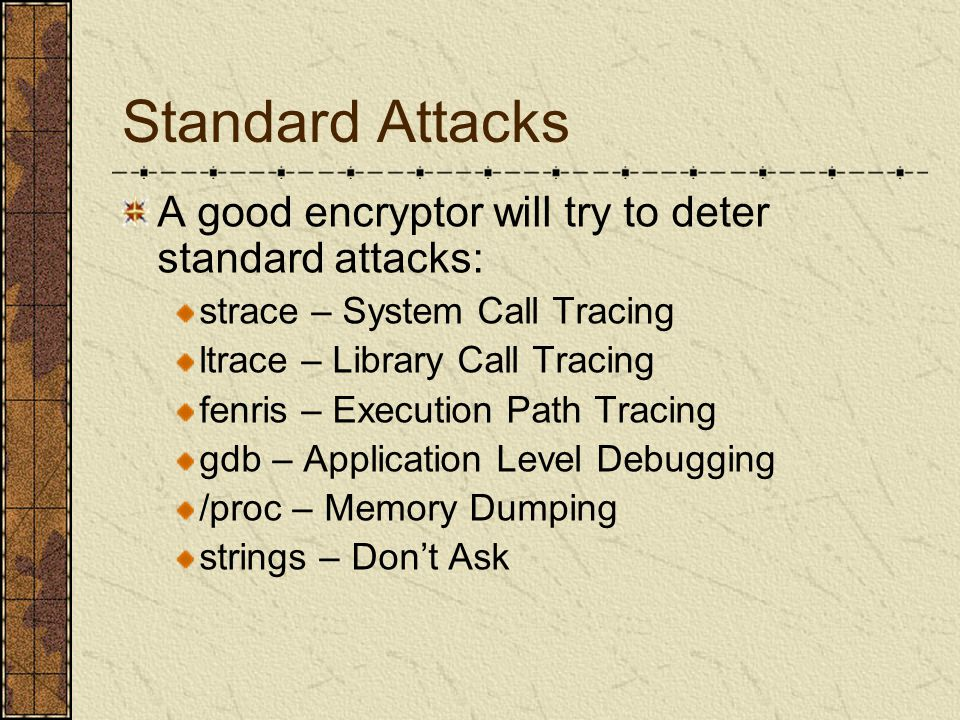 Deterring Standard Attacks strings Encrypting the binary image in any manner will scramble the strings