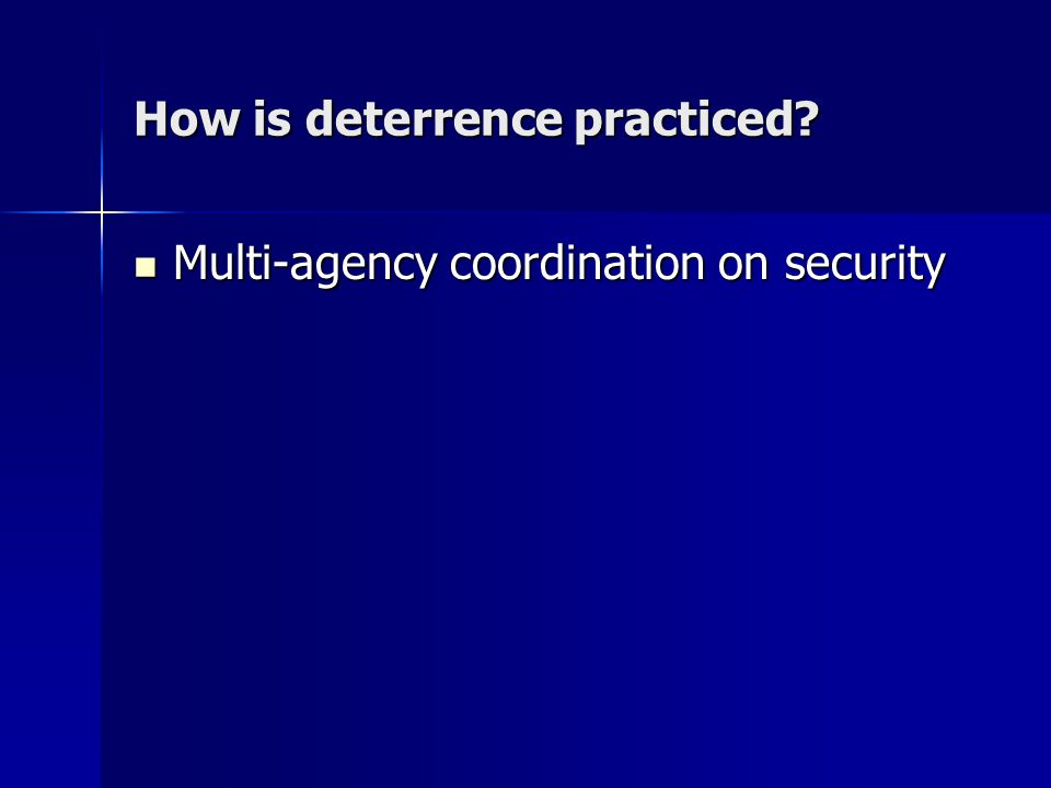 How is deterrence practiced.