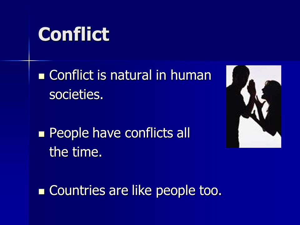 Conflict Conflict is natural in human Conflict is natural in humansocieties.