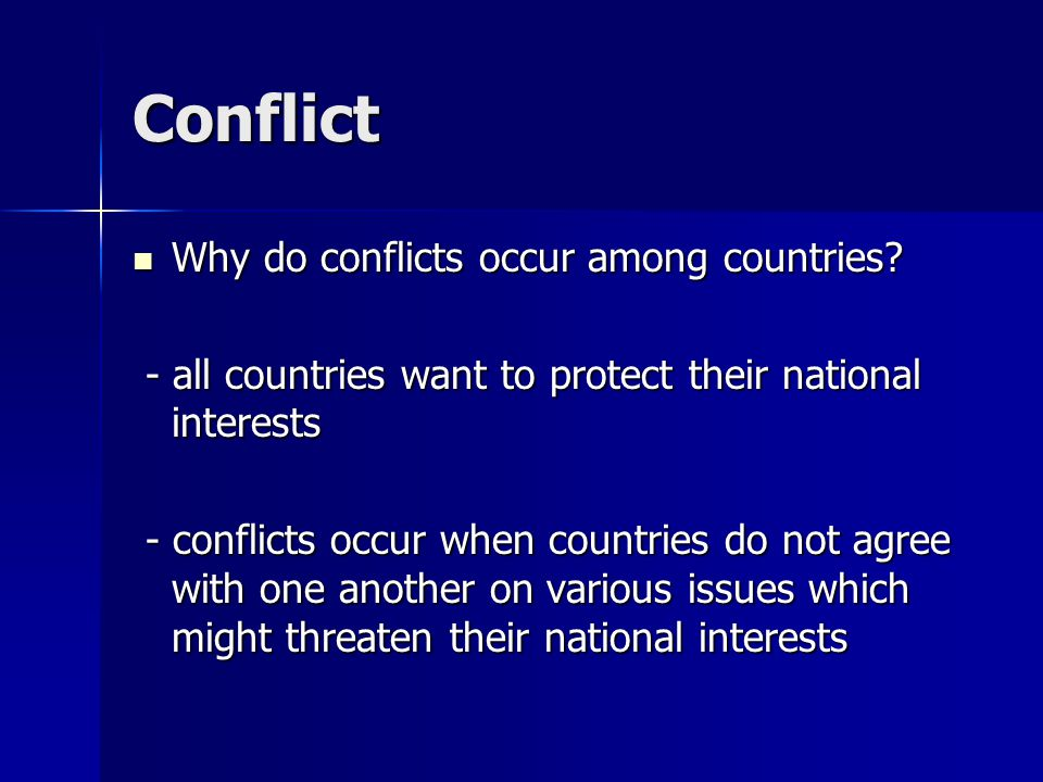 Conflict Why do conflicts occur among countries. Why do conflicts occur among countries.