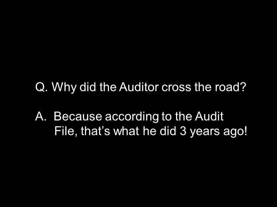 Q. Why did the Auditor cross the road. A.