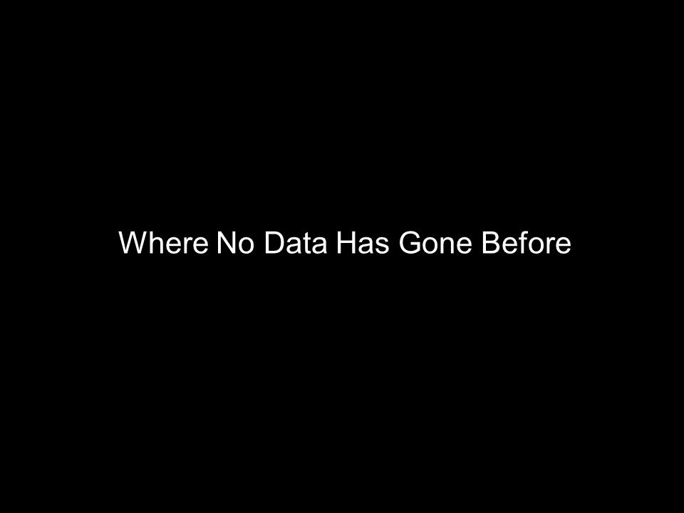 Where No Data Has Gone Before 31