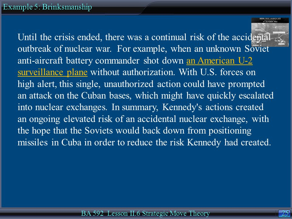 25 BA 592 Lesson II.6 Strategic Move Theory Until the crisis ended, there was a continual risk of the accidental outbreak of nuclear war.
