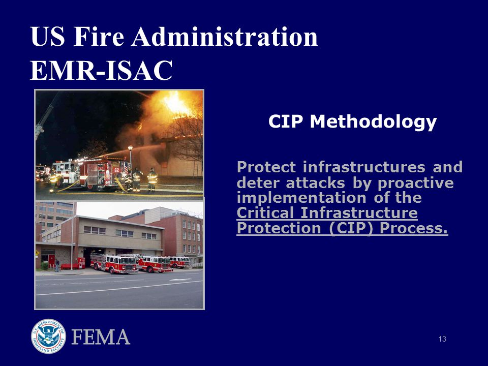 13 US Fire Administration EMR-ISAC CIP Methodology Protect infrastructures and deter attacks by proactive implementation of the Critical Infrastructure Protection (CIP) Process.