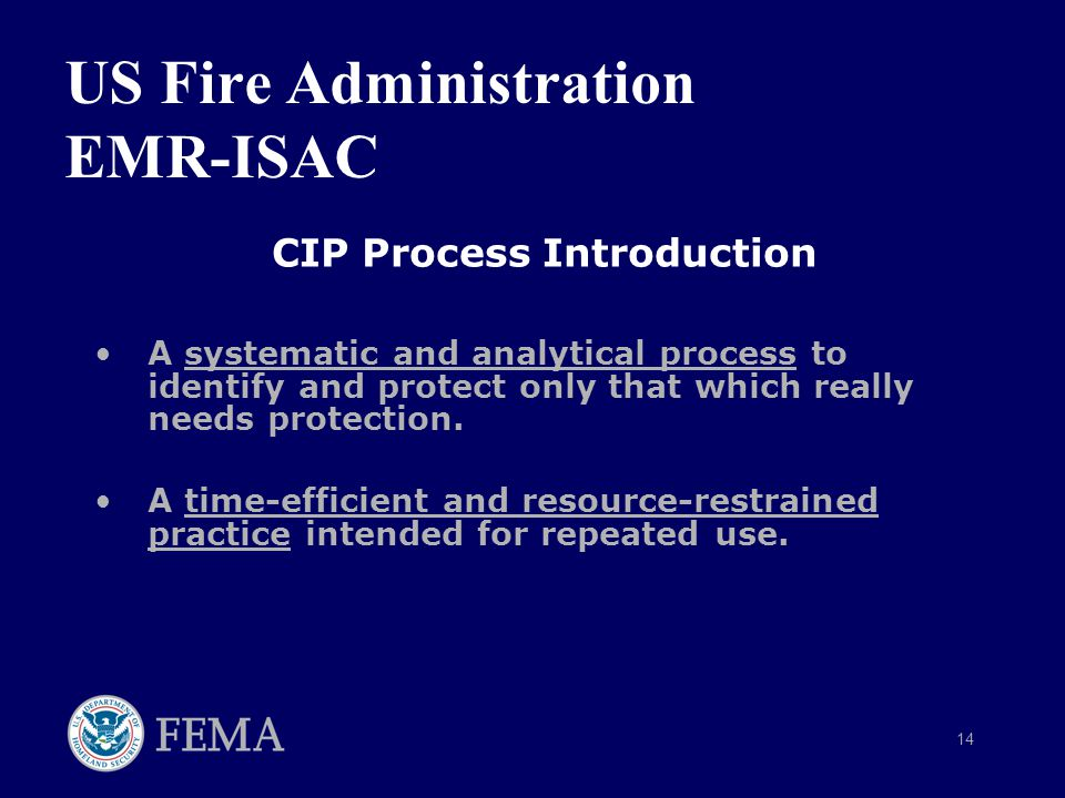 14 US Fire Administration EMR-ISAC CIP Process Introduction A systematic and analytical process to identify and protect only that which really needs protection.