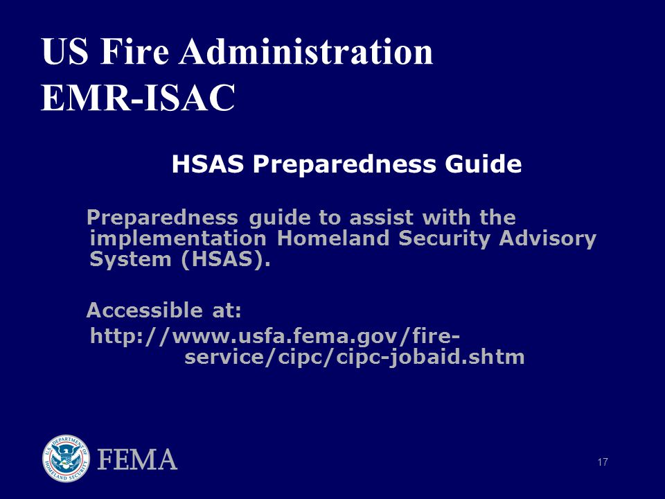17 US Fire Administration EMR-ISAC HSAS Preparedness Guide Preparedness guide to assist with the implementation Homeland Security Advisory System (HSAS).
