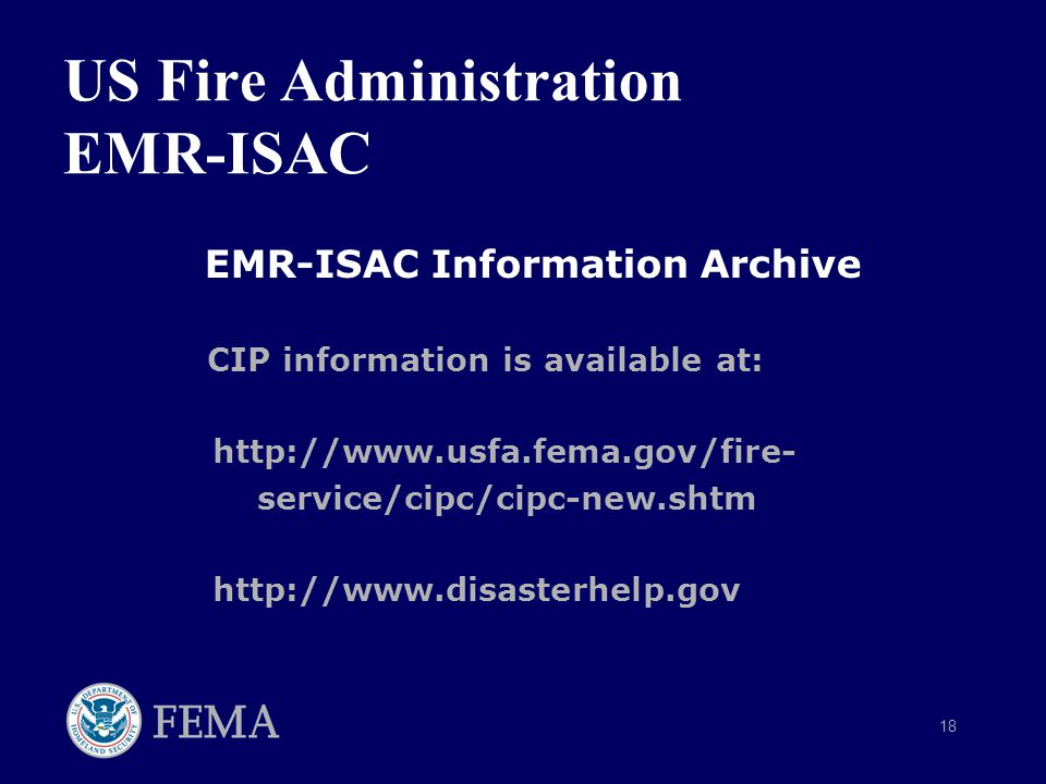 18 US Fire Administration EMR-ISAC EMR-ISAC Information Archive CIP information is available at: http://www.usfa.fema.gov/fire- service/cipc/cipc-new.shtm http://www.disasterhelp.gov