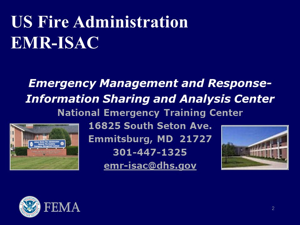 2 US Fire Administration EMR-ISAC Emergency Management and Response- Information Sharing and Analysis Center National Emergency Training Center 16825 South Seton Ave.