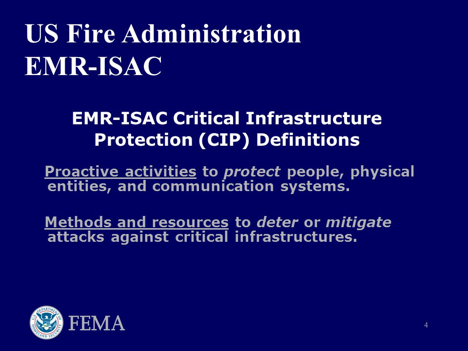4 US Fire Administration EMR-ISAC EMR-ISAC Critical Infrastructure Protection (CIP) Definitions Proactive activities to protect people, physical entities, and communication systems.