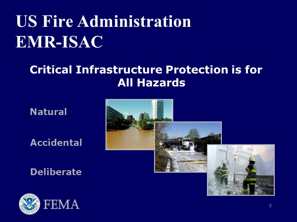 5 US Fire Administration EMR-ISAC Critical Infrastructure Protection is for All Hazards Natural Accidental Deliberate