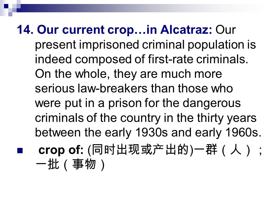 14. Our current crop…in Alcatraz: Our present imprisoned criminal population is indeed composed of first-rate criminals. On the whole, they are much m