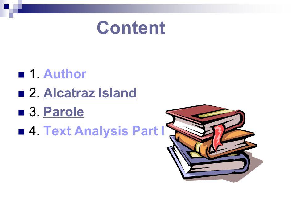 Content 1. Author 2. Alcatraz IslandAlcatraz Island 3. ParoleParole 4. Text Analysis Part I