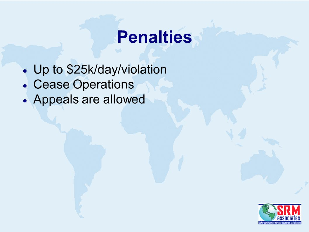 Penalties  Up to $25k/day/violation  Cease Operations  Appeals are allowed