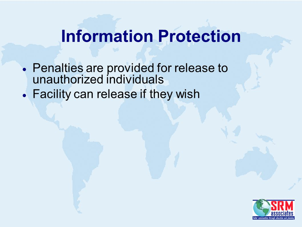 Information Protection  Penalties are provided for release to unauthorized individuals  Facility can release if they wish