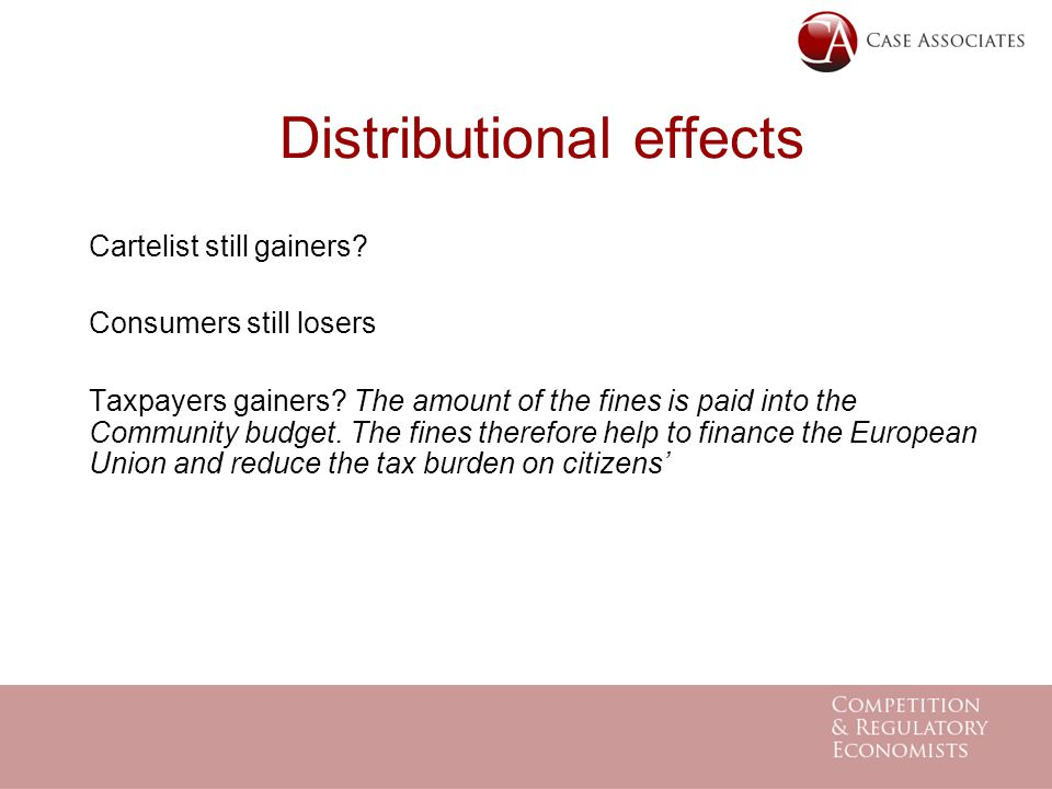 Distributional effects Cartelist still gainers. Consumers still losers Taxpayers gainers.