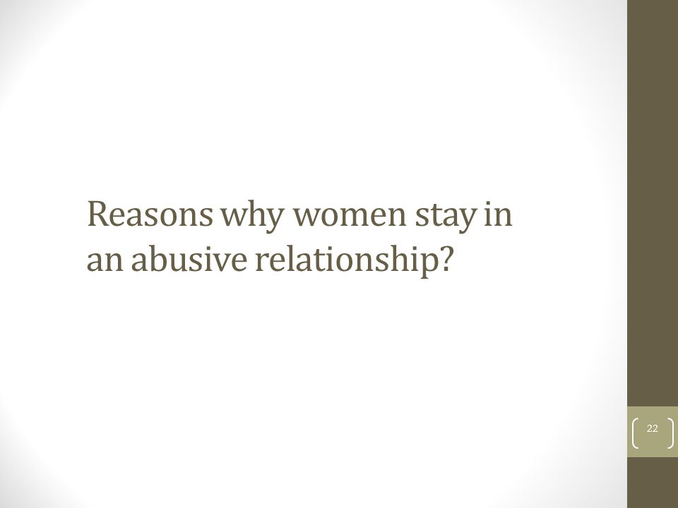 Reasons why women stay in an abusive relationship? 22