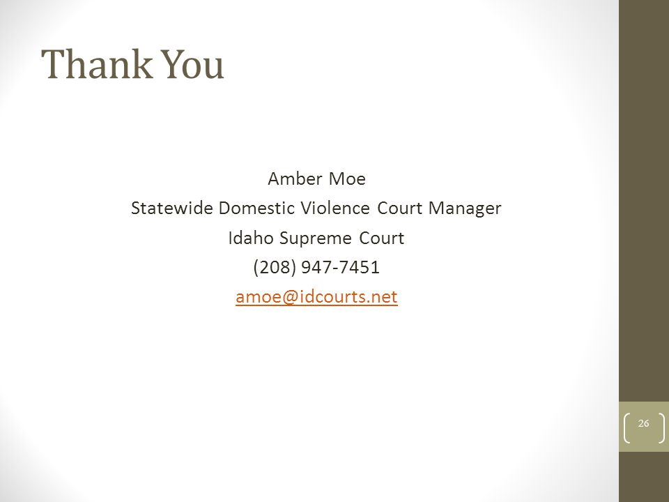 Thank You Amber Moe Statewide Domestic Violence Court Manager Idaho Supreme Court (208) 947-7451 amoe@idcourts.net 26