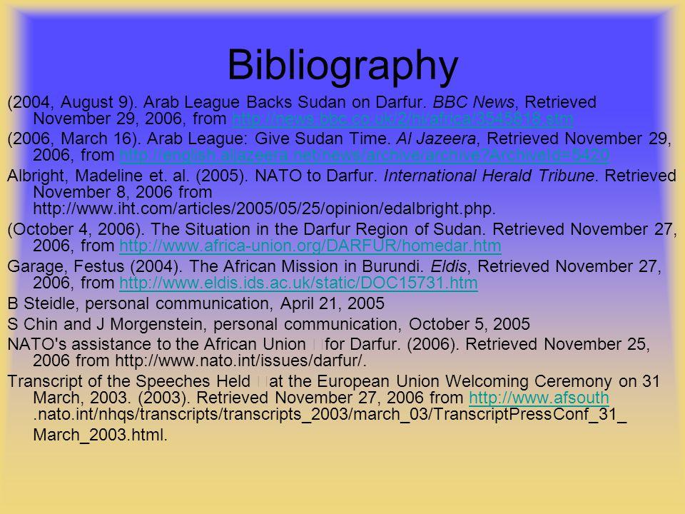 Bibliography (2004, August 9). Arab League Backs Sudan on Darfur. BBC News, Retrieved November 29, 2006, from http://news.bbc.co.uk/2/hi/africa/354581