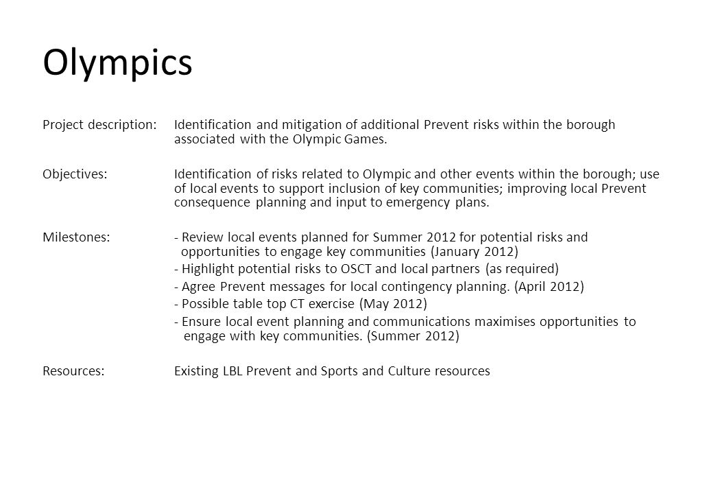 Olympics Project description:Identification and mitigation of additional Prevent risks within the borough associated with the Olympic Games. Objective