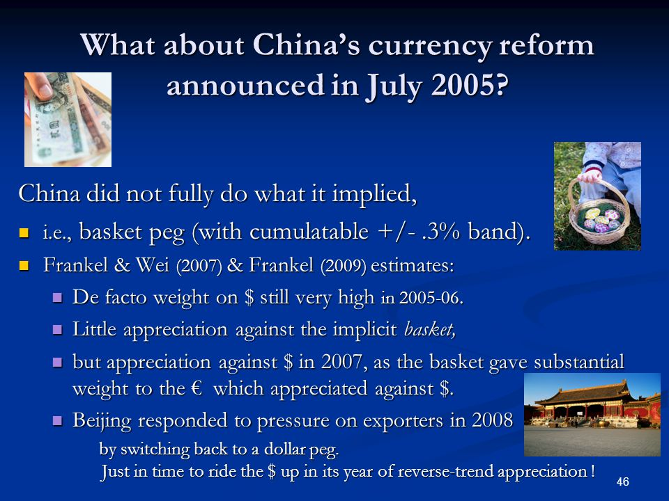 46 What about China's currency reform announced in July 2005.