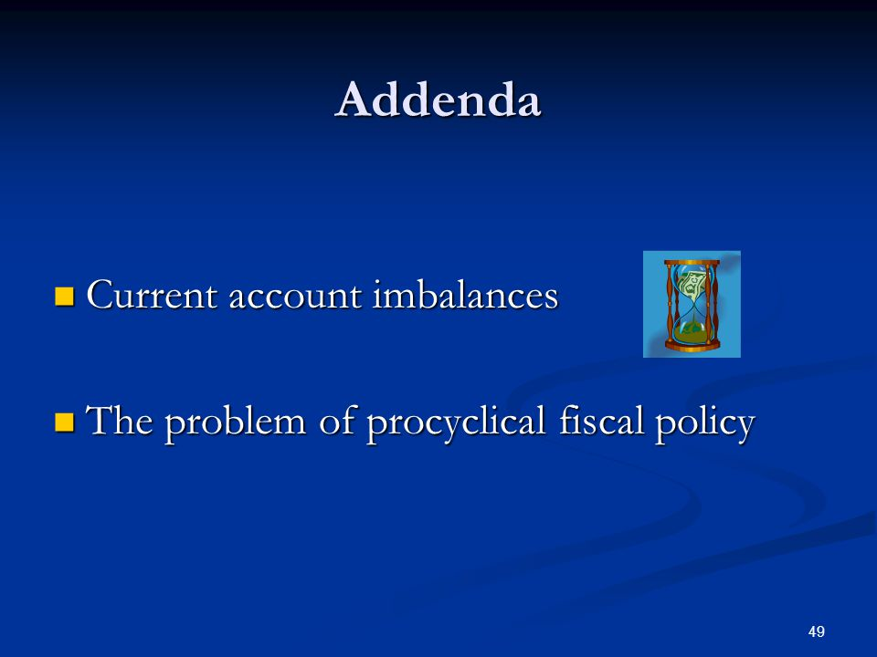 49 Addenda Current account imbalances Current account imbalances The problem of procyclical fiscal policy The problem of procyclical fiscal policy