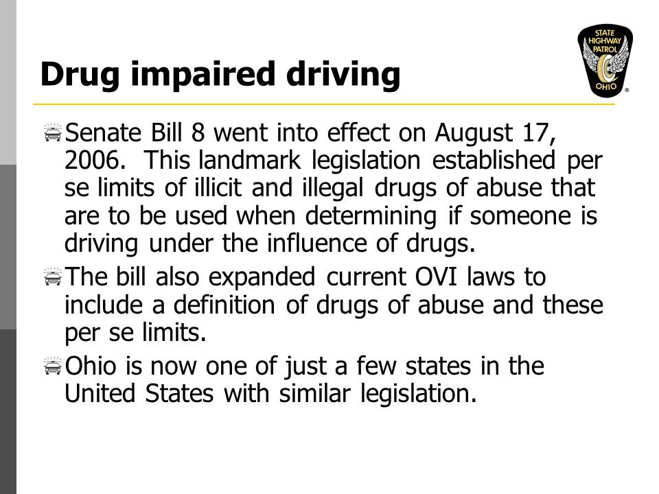 Drug impaired driving  Senate Bill 8 went into effect on August 17, 2006.