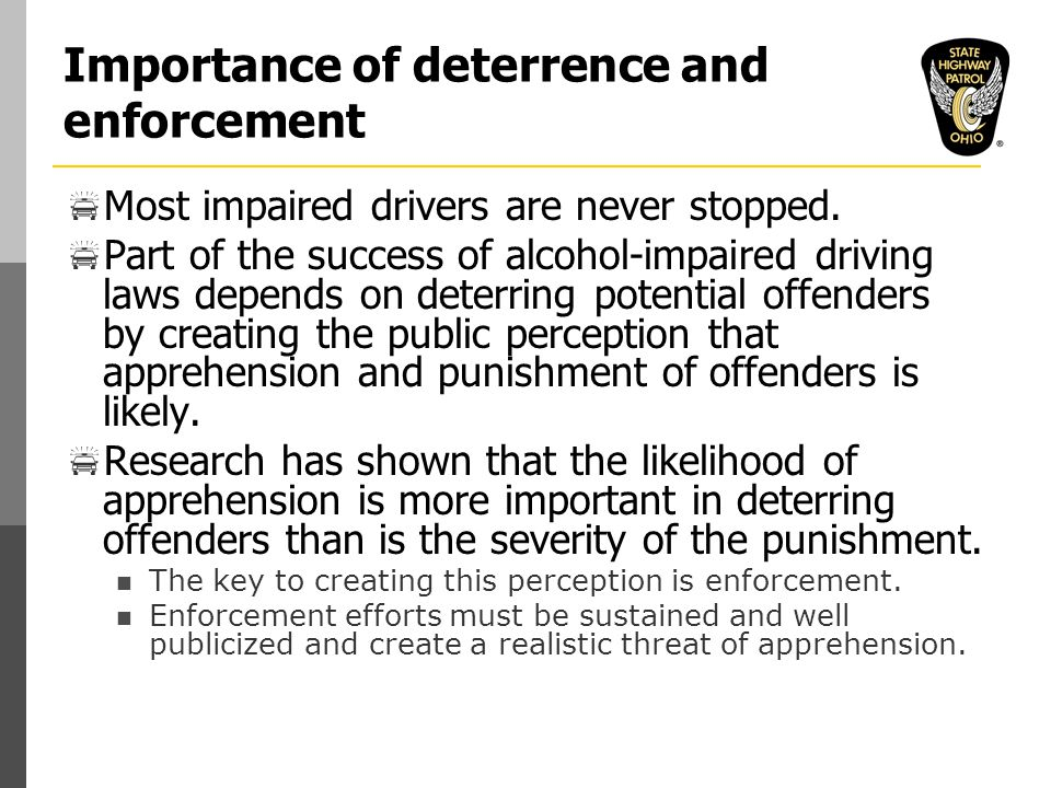 Importance of deterrence and enforcement  Most impaired drivers are never stopped.