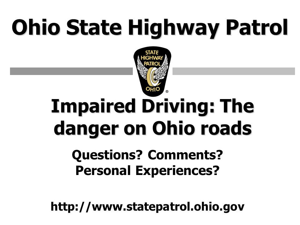 Ohio State Highway Patrol Impaired Driving: The danger on Ohio roads Questions.
