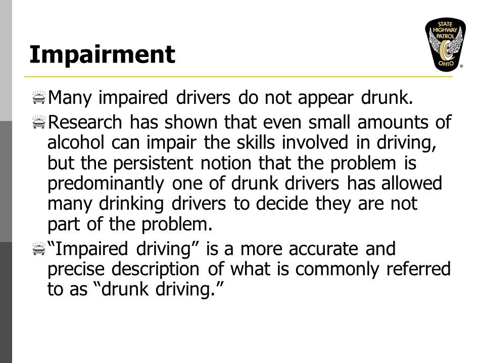 Impairment  Many impaired drivers do not appear drunk.