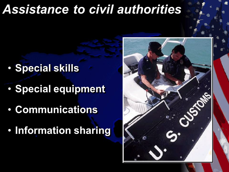Assistance to civil authorities Special skillsSpecial skills Special equipmentSpecial equipment CommunicationsCommunications Information sharingInformation sharing Special skillsSpecial skills Special equipmentSpecial equipment CommunicationsCommunications Information sharingInformation sharing