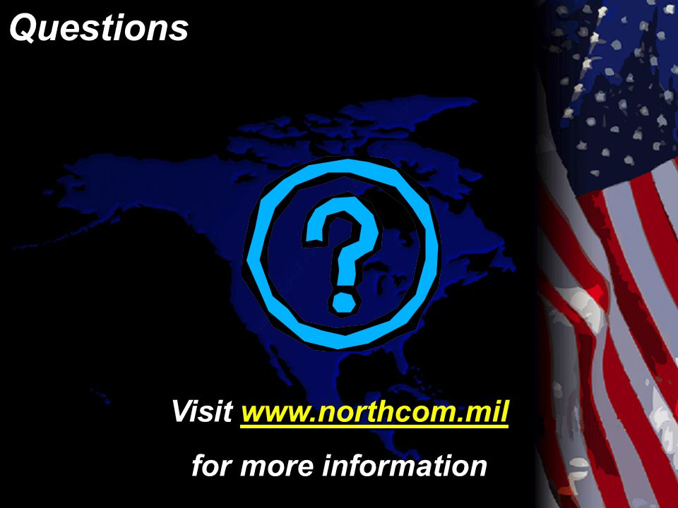 Visit www.northcom.mil www.northcom.mil for more information Questions