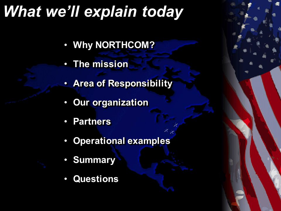 What we'll explain today Why NORTHCOM?Why NORTHCOM.